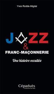 Yves Rodde-Migdal - Jazz et franc-maçonnerie, une histoire occultée.