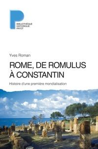 Rome, de Romulus à Constantin- Histoire d'une première mondialisation (VIIIe s. av. J.-C. - IVe s. apr. J.-C.) - Yves Roman |