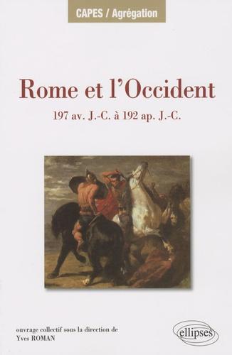 Yves Roman - Rome et l'Occident 197 av JC à 192 ap JC - Iles de la méditerranée occidentale (Sicile, Sardaigne, Corse), Péninsule ibérique, Gaule (Cisalpine exclue), Germanie, Alpes (provinces alpestres et Rhétie), Bretagne.