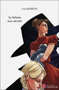 Yves Rossetto - La falaise aux secrets.