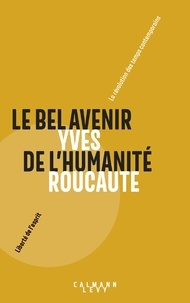 Yves Roucaute - Le bel avenir de l'humanité - La révolution des temps contemporains.