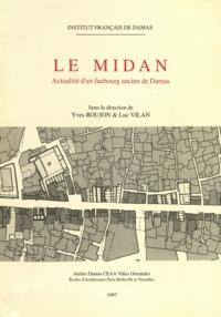 Yves Roujon - Le Midan - Actualité d'un faubourg ancien de Damas.