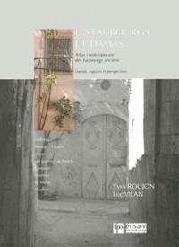 Yves Roujon et Luc Vilan - Les faubourgs de Damas - Atlas contemporain des faubourgs anciens.