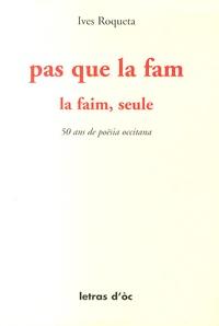 Yves Rouquette - La faim, seule - Edition bilingue français-occitan.