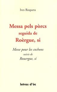 Yves Rouquette - Messe pour les cochons suivie de Rouergue, si - Edition bilingue français-occitan.