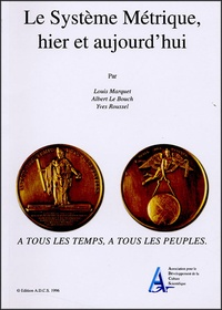 Yves Roussel et Louis Marquet - Le Système Métrique, hier et aujourd'hui.