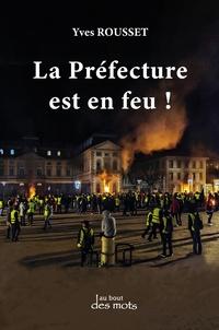 Yves Rousset - La Préfecture est en feu !.