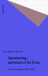 Yves Rousset-Rouard - Sponsoring : mécénat et loi Évin - Actes du colloque (mai 1996).