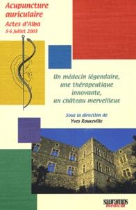 Un médecin légendaire, une thérapeutique innovante, un château merveilleux- Actes d'Alba, 5-6 juillet 2003 - Yves Rouxeville |