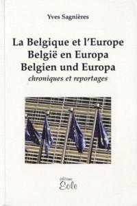 Yves Sagnières - La Belgique et l'Europe - Chroniques et reportages, édition français-néerlandais-allemand.