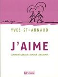 Yves Saint-Arnaud - J'aime - Comment garder l'amour longtemps.