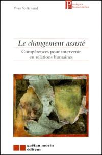 Yves Saint-Arnaud - Le changement assisté - Compétences pour intervenir en relations humaines.
