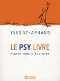 Yves Saint-Arnaud - Le psy livre - Penser pour mieux vivre.