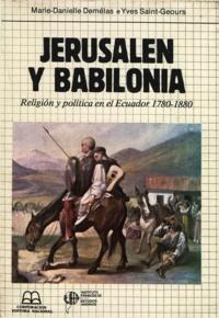 Yves Saint-Geours et Marie-Danielle Demélas - Jerusalén y Babilonia - Religión y política en el Ecuador 1780-1880.