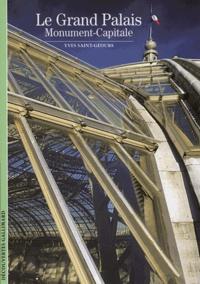 Yves Saint-Geours - Le Grand Palais - Monument-Capitale.
