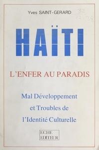 Yves Saint-Gérard - Haïti, l'enfer au paradis - Mal développement et troubles de l'identité culturelle.