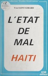 Yves Saint-Gérard et Maxime Armengaud - L'état de mal en Haïti - Sous-développement, dominantes pathologiques, pratiques et perspectives médicales. Avec des études sur le SIDA, le vaudou et la médecine traditionnelle, ainsi que sur la zombification.