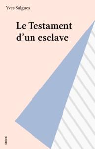 Yves Salgues - Le testament d'un esclave.