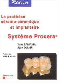 Yves Samama et Jean Ollier - La prothèse céramo-céramique et implantaire - Système Procera.