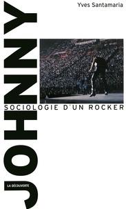Yves Santamaria - Johnny, sociologie d'un rocker.