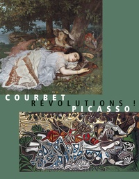 Yves Sarfati et Stéphane Guégan - Courbet- Picasso : révolutions !.