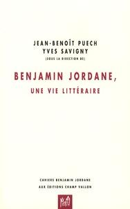 Yves Savigny et Jean-Benoît Puech - Benjamin Jordane, une vie littéraire.