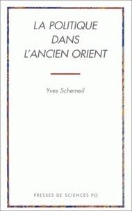 Yves Schemeil - La politique dans l'ancien Orient.