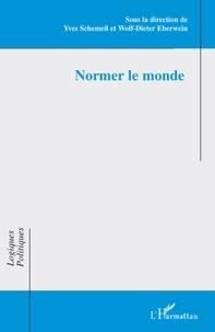 Yves Schemeil et Wolf-Dieter Eberwein - Normer le monde.