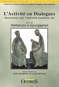 Yves Schwartz et Louis Durrive - Entretiens sur l'activité humaine - Tome 2, L'activité en dialogues suivi de Manifeste pour un ergo-engagement.