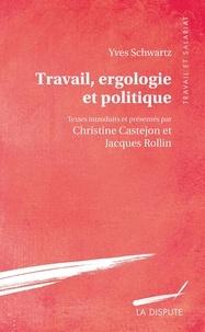 Yves Schwartz et Christine Castejon - Travail, ergologie et politique.