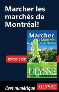 Yves Séguin - Marcher à Montréal et ses environs - Marcher les marchés de Montréal.