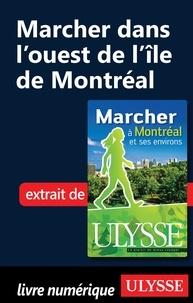 Yves Séguin - Marcher à Montréal et ses environs - Marcher dans l'ouest de l'île de Montréal.