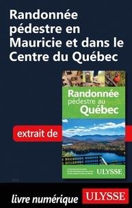 Real book e flat télécharger Randonnée pédestre en Mauricie et dans le Centre du Québec RTF DJVU 9782765871064 par Yves Séguin