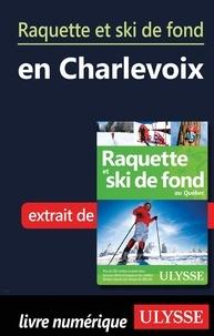 Yves Séguin - Raquette et ski de fond en Charlevoix.