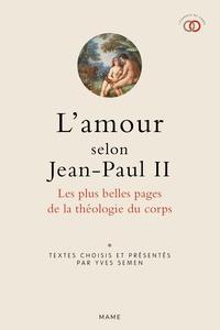 Yves Semen - L'amour selon Jean-Paul II - Les plus belles pages de la théologie du corps.