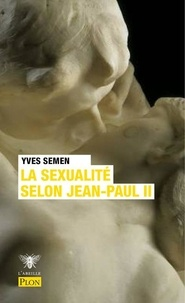 Yves Semen - La sexualité selon Jean-Paul II.