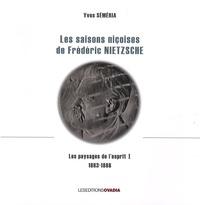 Yves Séméria - Les paysages de l'esprit - Tome 1, Les saisons niçoises de Frédéric Nietzsche (1883-1888).