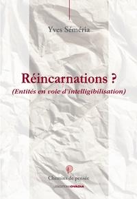Réincarnation ? Entités en voie d'intelligibilisation - Yves Séméria |