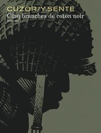Yves Sente et Steve Cuzor - Cinq branches de coton noir - Avec un cahier d'illustrations inédites.