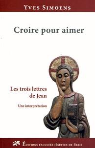 Yves Simoens - Croire pour aimer - Les trois lettres de Jean.