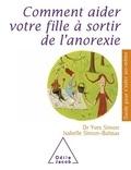 Yves Simon et Isabelle Simon-Baïssas - Comment aider votre fille à sortir de l'anorexie.