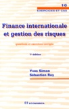 Yves Simon et Sébastien Roy - Finance internationale et gestion des risques - Questions et exercices corrigés.