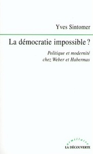 Yves Sintomer - LA DEMOCRATIE IMPOSSIBLE ? Politique et modernité chez Weber et Habermas.