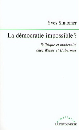 LA DEMOCRATIE IMPOSSIBLE ? Politique et modernité chez Weber et Habermas