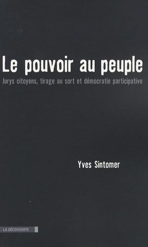 Yves Sintomer - Le pouvoir au peuple - Jurys citoyens, tirage au sort et démocratie participative.