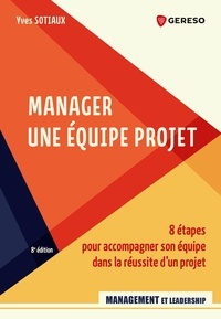 Yves Sotiaux - Manager une équipe projet - 8 étapes pour accompagner son équipe dans la réussite d'un projet.