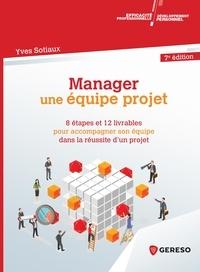 Yves Sotiaux - Manager une équipe projet - 8 étapes et 12 livrables pour accompagner son équipe dans la réussite d'un projet.