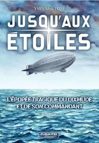 Yves Stalloni - Jusqu'aux étoiles - L'épopée tragique du Dixmude et de son commandant.