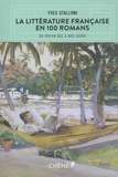 Yves Stalloni - La littérature française en 100 romans - Du Moyen Age à nos jours.