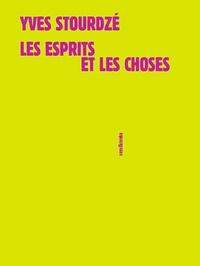 Yves Stourdzé - Les esprits et les choses.